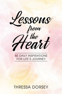 Lessons From The Heart 60 Daily Inspirations For Life S Journey
