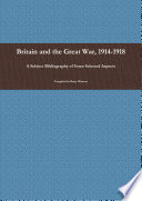 Britain and the Great War  1914 1918  A Subject Bibliography of Some Selected Aspects