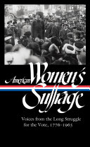 American Women's Suffrage: Voices from the Long Struggle for the Vote, 1776-1965 (Loa #332)