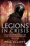 Legions in Crisis  The Transformation of the Roman Soldier   192 to 284
