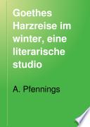 Goethes Harzreise im winter  eine literarische studio