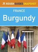 Burgundy Rough Guides Snapshot France  includes Dijon  C  te d   Or  Beaune and Abbaye de Fontenay