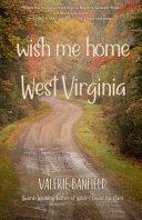 Wish Me Home West Virginia