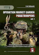 Operation Market Garden Paratroopers : ww2, covering its organization, uniforms and equipment. all...