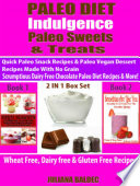 Paleo Diet Indulgence: Paleo Sweets & Treats: Quick Paleo Snack Recipes & Paleo vegan Dessert Recipes Made With No Grain - Scrumptious Dairy Free Chocolate Paleo Diet Recipes & More! - 2 In 1 Box Set