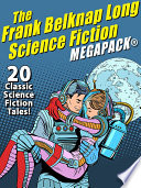 The Frank Belknap Long Science Fiction MEGAPACK    20 Classic Science Fiction Tales