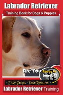 Labrador Retriever Training Book for Dogs and Puppies by BoneUP DOG Training