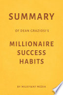 Summary Of Dean Graziosi S Millionaire Success Habits By Milkyway Media