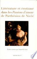 Littérature et érotisme dans les Passions d'amour de Parthénios de Nicée