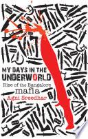 MY DAYS IN THE UNDERWORLD RISE OF THE BANGALORE MAFIA