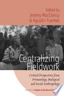 Centralizing Fieldwork  Critical Perspectives from Primatology  Biological and Social Anthropology