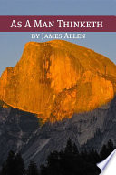As A Man Thinketh  Annotated with Biography about James Allen