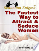 The Fastest Way to Attract   Seduce Women  Seduction Enigma Natural Game