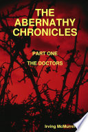 The Abernathy Chronicles, Part One : the antics of three doctors, all from the...