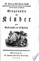 M. Georg Christian Raff ausserordentlichen Lehrers der Geschichte und Geographie auf dem Lyceum zu Göttingen Geographie für Kinder zum Gebrauch auf Schulen
