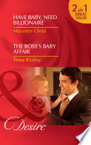 Have Baby, Need Billionaire / The Boss's Baby Affair: Have Baby, Need Billionaire / The Boss's Baby Affair (Mills & Boon Desire)