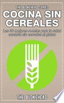 Cocina Sin Cereales. Las 30 mejores recetas para la salud cerebral sin cereales ni gluten