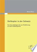 """Helikopter in der Schweiz: Von den Anf""""ngen bis zur Etablierung an zwei Fallbeispielen"""