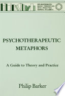Psychotherapeutic Metaphors  A Guide To Theory And Practice