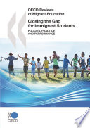 OECD Reviews of Migrant Education Closing the Gap for Immigrant Students Policies  Practice and Performance