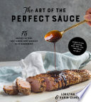 The Art of the Perfect Sauce: 75 Recipes to Take Your Dishes from Ordinary to Extraordinary