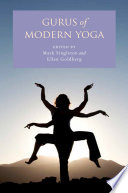 Gurus Of Modern Yoga : the guru is absolutely central. indeed, it was...