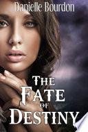 The Fate of Destiny  The Fates Book 1