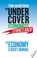 The Undercover Economist Strikes Back  The Economy   A User s Manual