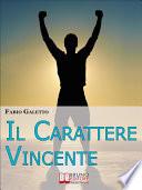 Il Carattere Vincente  Le Strategie del Pensiero Propositivo per Rafforzare la tua Autostima e Acquisire Serenit   nella tua Vita   Ebook Italiano   Anteprima Gratis