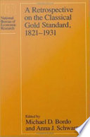 A Retrospective on the Classical Gold Standard, 1821-1931