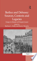 Berlioz and Debussy  Sources  Contexts and Legacies