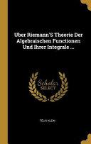 Uber Riemann's Theorie Der Algebraischen Functionen Und Ihrer Integrale ...