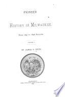 Pioneer History of Milwaukee  1840 1846  1881 Book PDF