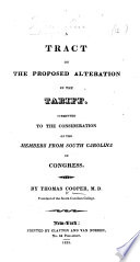 A Tract on the Proposed Alteration in the Tariff  Submitted to the consideration of the members from South Carolina in Congress