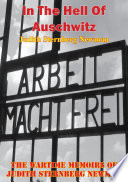 In The Hell Of Auschwitz  The Wartime Memoirs Of Judith Sternberg Newman  Illustrated Edition  Book PDF