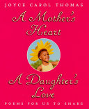 A Mother's Heart, A Daughter's Love : and mother's -- that speak alone,...