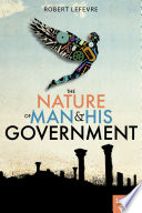 The Nature of Man and His Government