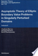 Asymptotic Theory of Elliptic Boundary Value Problems in Singularly Perturbed Domains Volume II