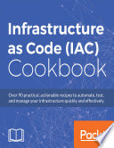 Infrastructure As Code (IAC) Cookbook : your infrastructure quickly and effectively...