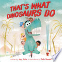 Book That s What Dinosaurs Do