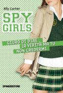 Giuro di dire la verità ma tu non credermi. Spy Girls