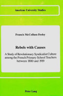 Rebels With Causes A Study of Revolutionary Syndicalist Culture Among the French Primary School Teachers Between 1880 and 1919