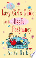 The Lazy Girl S Guide To A Blissful Pregnancy