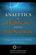 Analytics In Healthcare And The Life Sciences : outcomes, cost, and efficiency.this book...
