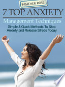 7 Top Anxiety Management Techniques How You Can Stop Anxiety And Release Stress Today