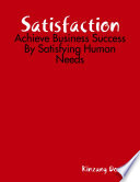 Satisfaction  Achieve Business Success By Satisfying Human Needs