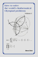 How to Solve the World s Mathematical Olympiad Problems