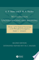 Wittgenstein Understanding and Meaning: Volume 1 of an Analytical Commentary on the Philosophical Investigations, Part I: Essays