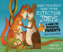 What to Expect When You re Expecting Joeys