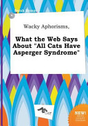 Wacky Aphorisms  What the Web Says about All Cats Have Asperger Syndrome